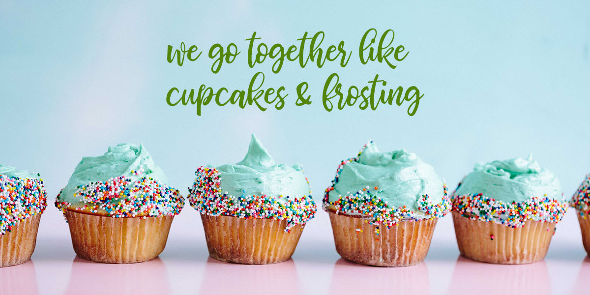 We Go Together Like Cupcakes and Frosting