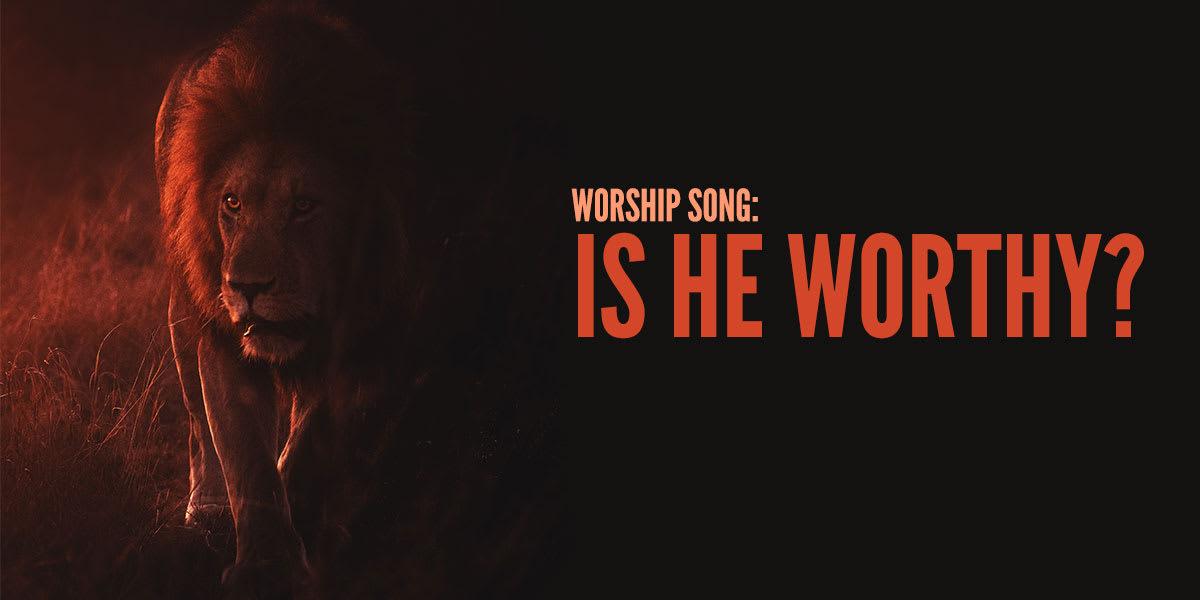 Worship Song: Is He Worthy?
