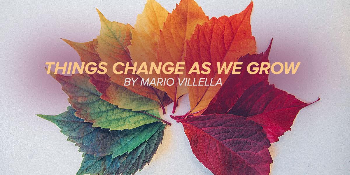 Things Change As We Grow