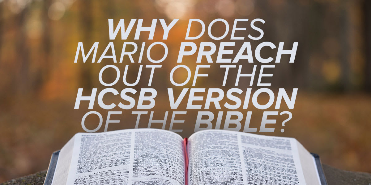 Why Does Mario Preach Out of the HCSB Version of the Bible?