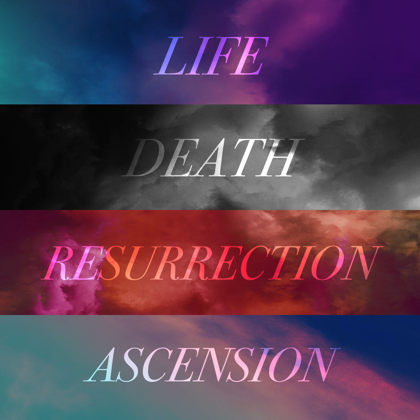 Life. Death. Resurrection. Ascension.
