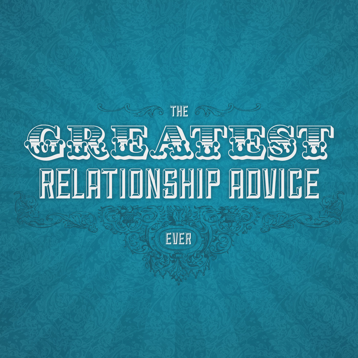The Greatest Relationship Advice Ever