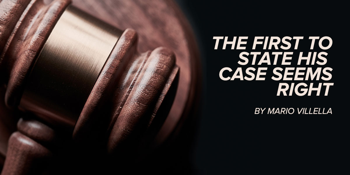 The First To State His Case Seems Right
