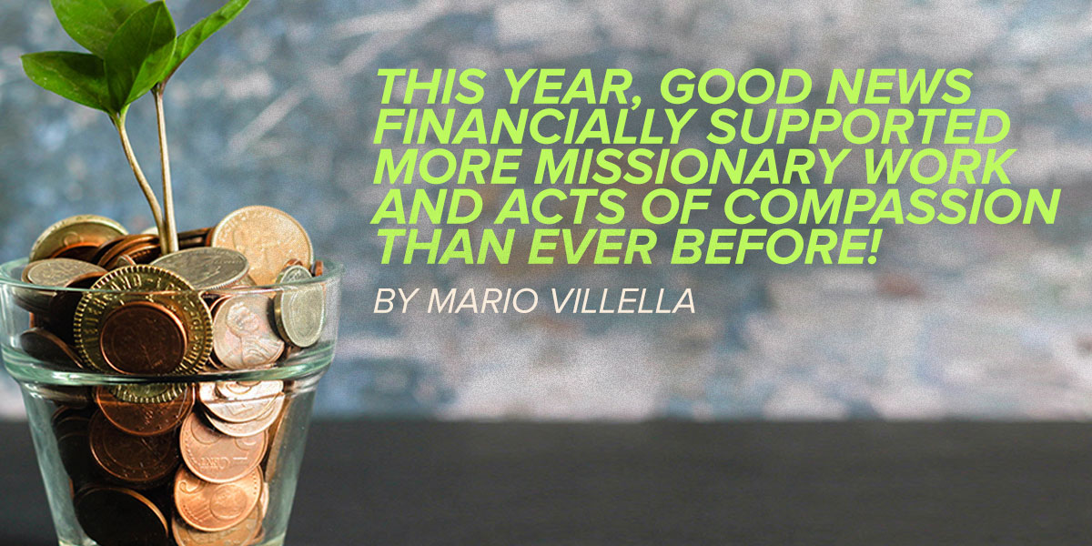 This Year, Good News Financially Supported More Missionary Work and Acts of Compassion Than Ever Before!
