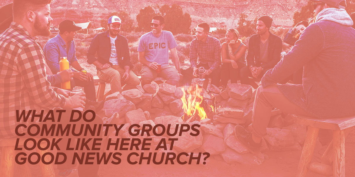 What Do Community Groups Look Like Here at Good News Church?
