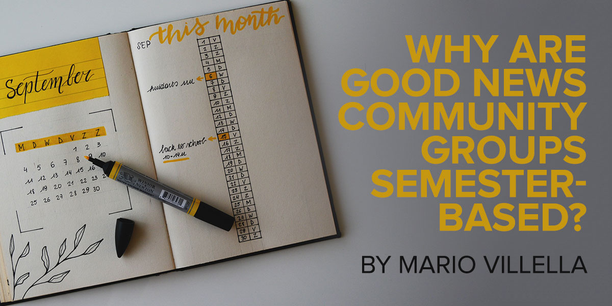 Why Are Good News Community Groups Semester-based?