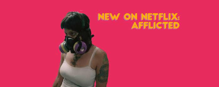 new on netflix afflicted