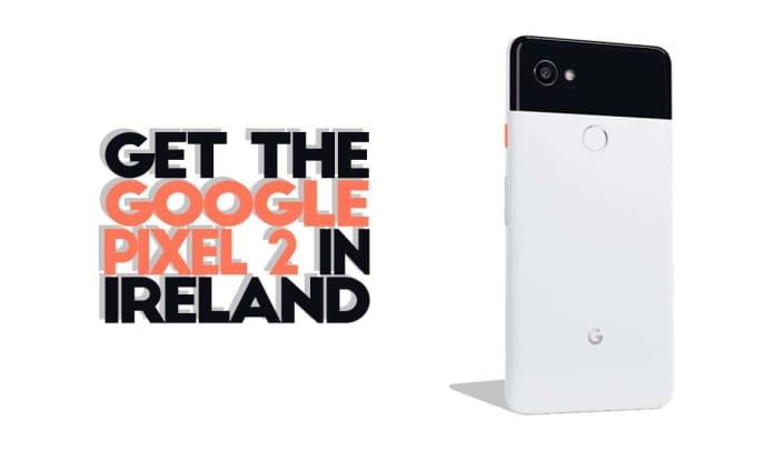 get the google pixel 2 in ireland