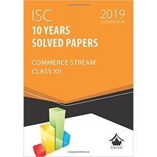 10 Years Solved Papers - Commerce: ISC Class 12 for 2019 Examination