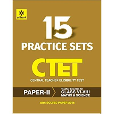 15 Practice Sets CTET Paper-II Central Teacher Eligibility Test Paper II Maths & Science Teacher Selection for Class VI-VIII 2017