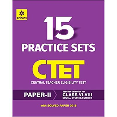 15 Practice Sets CTET Central Teacher Eligibility Test Paper II Social Studies/Science Teacher Selection for Class VI-VIII 2017
