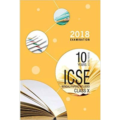 ICSE Last 10 Years Solved Papers for 2018 Examination(Bengali Papers Included)