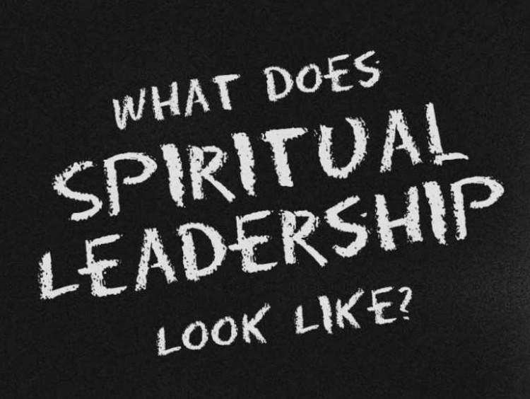 """what does spiritual leadership look like"""