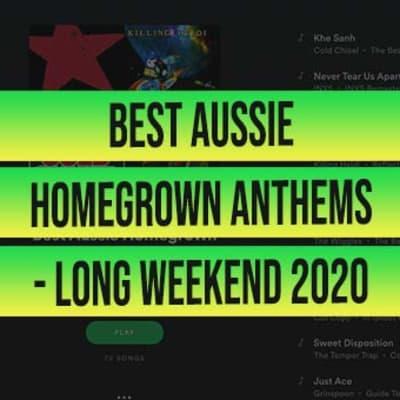Best Aussie Homegrown Anthems Long weekend 2020