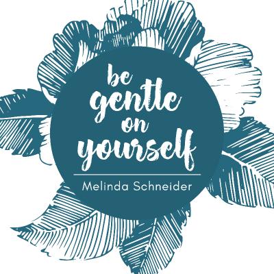 Melinda_Schneider_-_Be_Gentle_On_Yourself.png