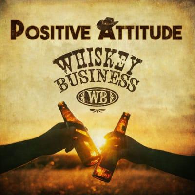 Whiskey Business - Positive Attitude.jpg