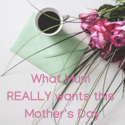 What_Mum_REALLY_wants_this_Mothers_Day.png