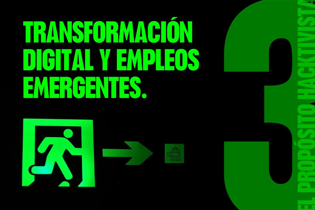 Transformación Digital y Empleos Emergentes | El Propósito Hacktivista 3ª parte