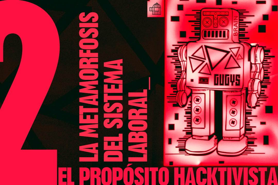 La metamorfosis del sistema laboral | El Propósito Hacktivista 2ª parte