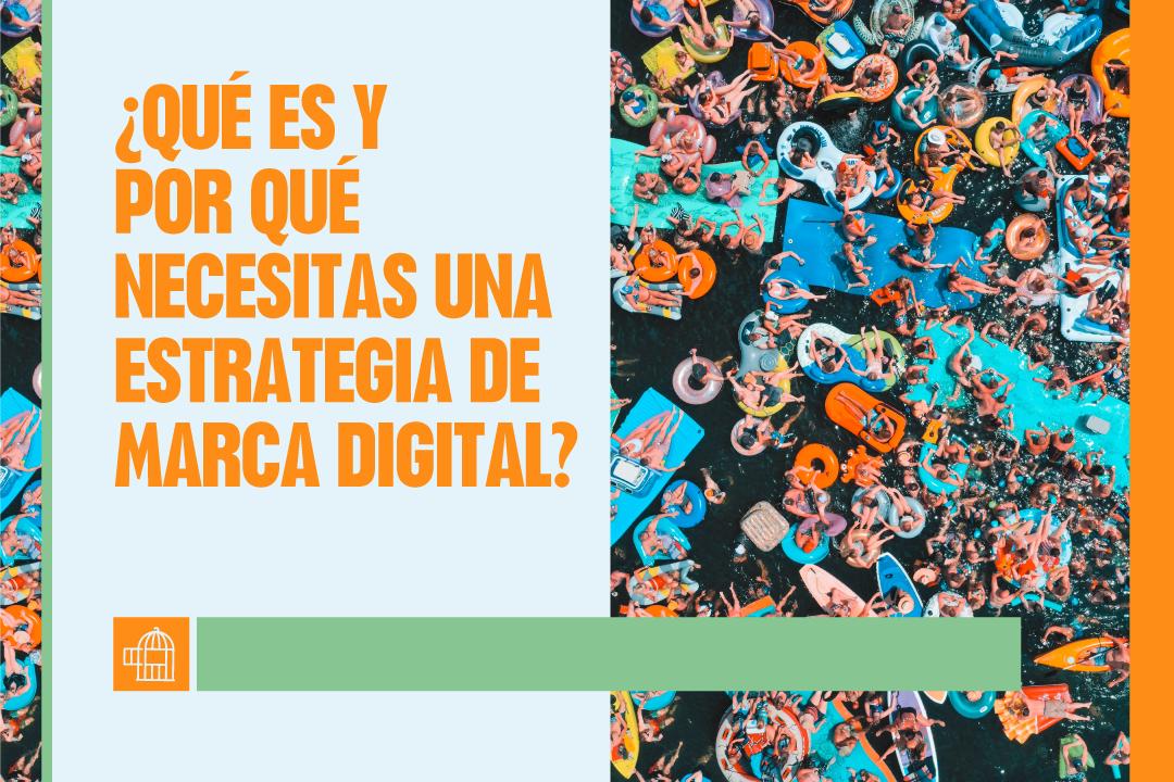 ¿Qué es y por qué necesitas una estrategia de marca digital?