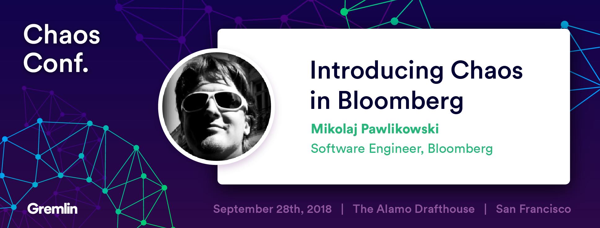 "Mikolaj Pawlikowski: ""Introducing Chaos in Bloomberg"" - Chaos Conf 2018"