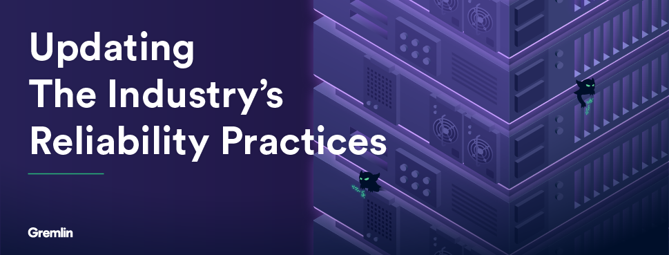Updating the Industry's Reliability Practices