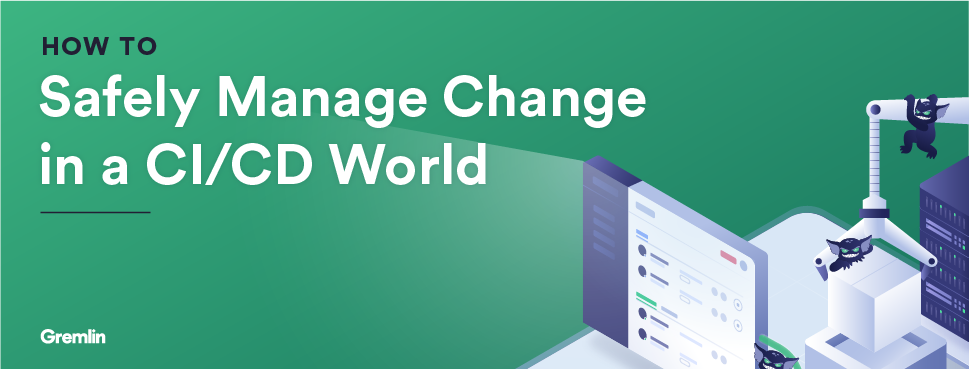 How to Safely Manage Change in a CI/CD World