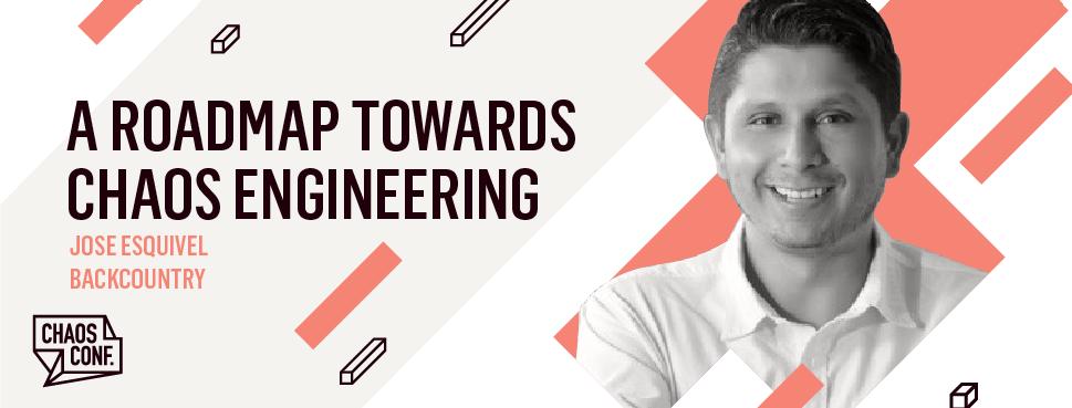 Jose Esquivel: A Roadmap Towards Chaos Engineering - Chaos Conf 2019
