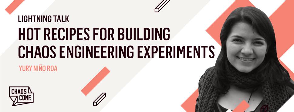 Yury Niño Roa: Lightning Talk: Hot Recipes for Building Chaos Experiments - Chaos Conf 2019