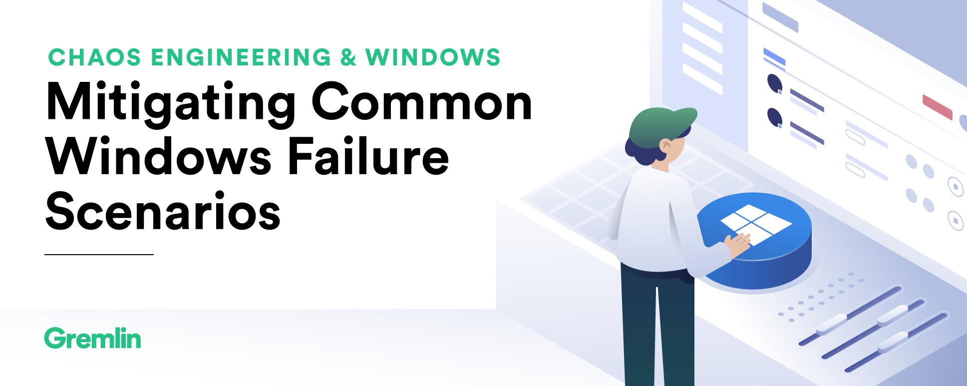 Chaos Engineering and Windows: Mitigating common Windows failure scenarios