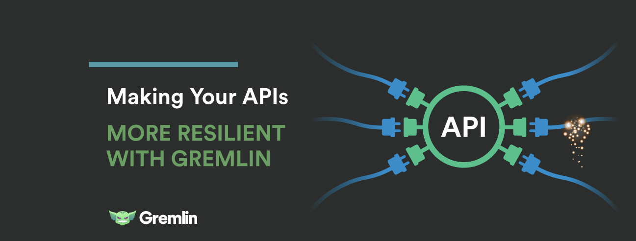 Making Your APIs More Resilient with Gremlin