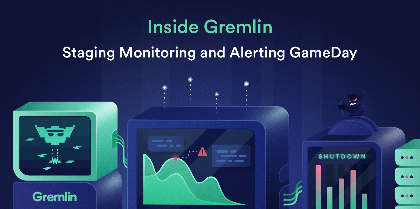 Inside Gremlin: Staging Monitoring and Alerting GameDay