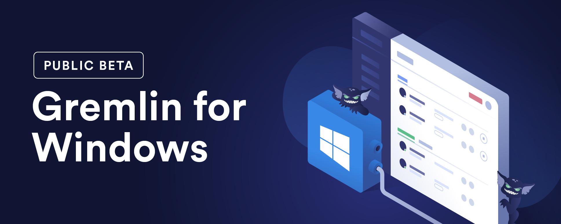 Public Beta: Gremlin for Windows