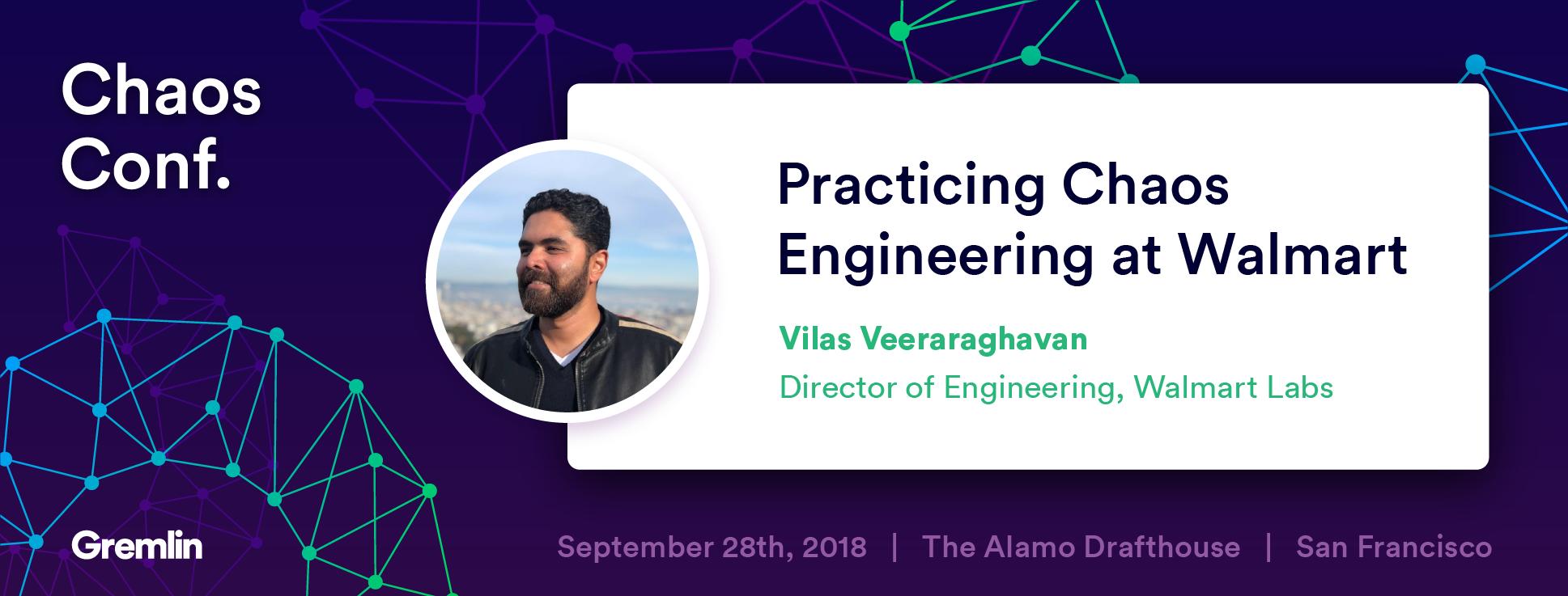 "Vilas Veeraraghaven: ""Practicing Chaos Engineering at Walmart"" - Chaos Conf 2018"
