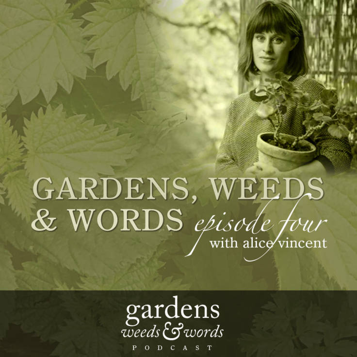 Header for Gardens, Weeds & Words podcast, episode 4 with Alice Vincent