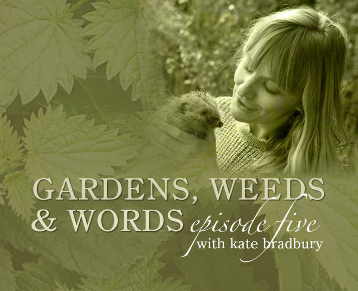 Screenshot of Gardens, Weeds & Words podcast with Kate Bradbury