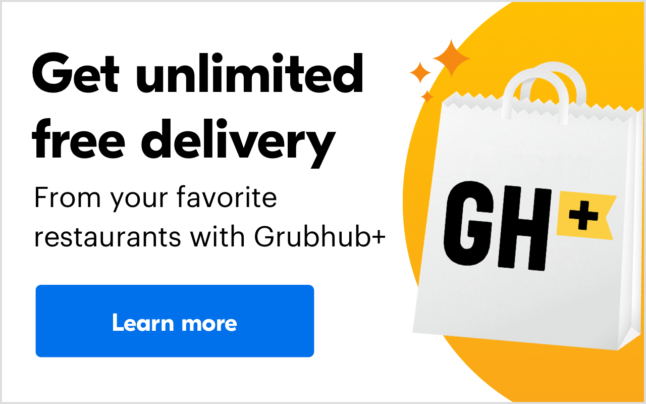 Unlimited free delivery with Grubhub plus.