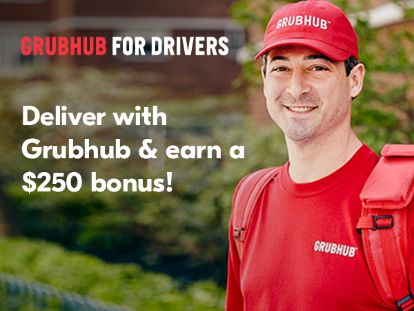 GRUBHUB FOR DRIVERS; Deliver with Grubhub & earn a $250 bonus!
