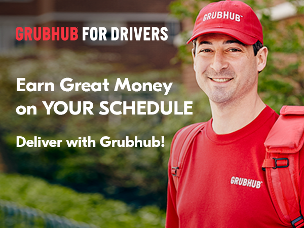 GRUBHUB FOR DRIVERS; Earn Great Money on YOUR SCHEDULE. Deliver with Grubhub!