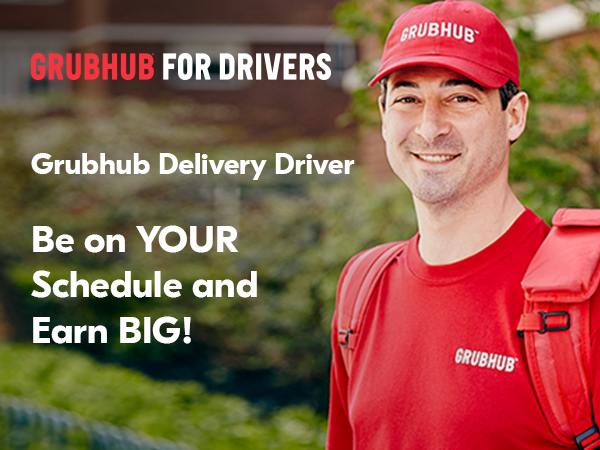 GRUBHUB FOR DRIVERS; Grubhub Delivery Driver; Be on YOUR Schedule and Earn BIG!