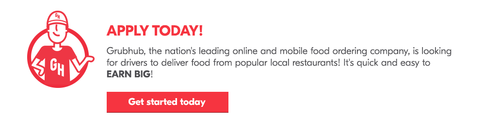 Apply Today! Grubhub, the nationÃs leading online and mobile food ordering company is looking for drivers to deliver food from popular local restaurants. ItÃs quick and easy to EARN BIG! Get started today!