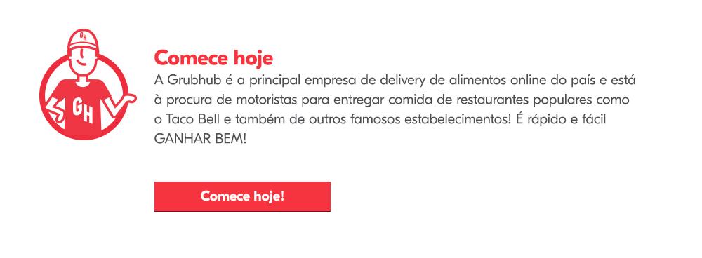 Comienza Hoy A Grubhub é a principal empresa de delivery de alimentos online do país e está à procura de motoristas para entregar comida de restaurantes populares como o Taco Bell e também de outros famosos estabelecimentos! É rápido e fácil GANHAR BEM!