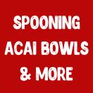 Spooning Acai Bowls & More Menu