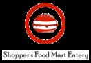 Shopper's Food Mart Eatery Menu