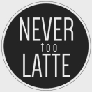 Never Too Latte Menu