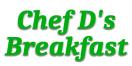Chef D's Breakfast Menu