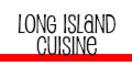 Long Island Cuisine Menu