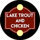 Lake Trout and Chicken Menu