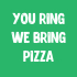 You Ring We Bring Pizza