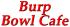 Burp Bowl Cafe (Teriyaki)